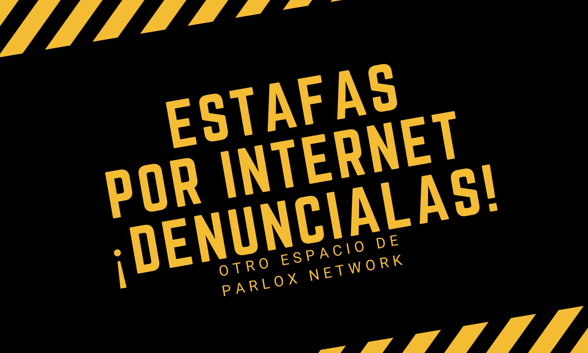 Estafas por Internet ¡Denúncialas!