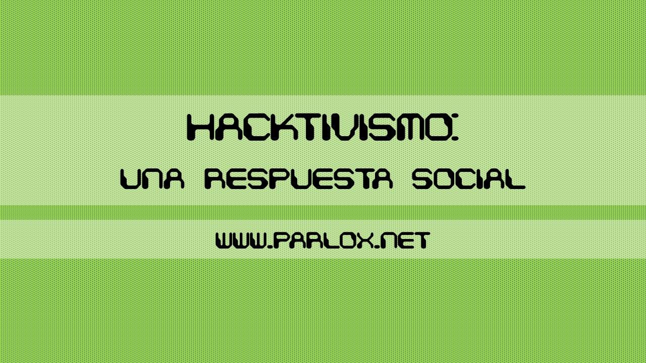 Hacktivismo una respuesta social - Parlox-Network